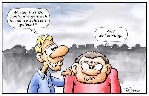 Cartoon: Montags-Blues (medium) by Troganer tagged montag,stimmung,laune,wochenanfang,streß
