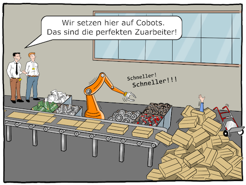 Cartoon: Cobot (medium) by CloudScience tagged cobot,cobots,robot,robotik,automatisierung,fabrik,industrie,40,industry,fertigung,produktion,maschine,smart,digital,digitalisierung,it,computer,fliessband,wirtschaft,disruption,zukunft,arbeit,zuarbeit,arbeiten,werk,logistik,werkshalle,arbeiter,manager,technik,technologie,tech,daten,pakete,lager,business,intelligenz,kuenstlich,ki,ai,ueberforderung,arbeitslosigkeit,moeller,illustration,cartoon,cobot,cobots,robot,robotik,automatisierung,fabrik,industrie,40,industry,fertigung,produktion,maschine,smart,digital,digitalisierung,it,computer,fliessband,wirtschaft,disruption,zukunft,arbeit,zuarbeit,arbeiten,werk,logistik,werkshalle,arbeiter,manager,technik,technologie,tech,daten,pakete,lager,business,intelligenz,kuenstlich,ki,ai,ueberforderung,arbeitslosigkeit,moeller,illustration,cartoon
