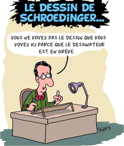 Cartoon: Le dessin de Schroedinger (medium) by Karsten tagged physique,science,schroedinger,dessins,cartoons,caricatures,greve,politique,france,physique,science,schroedinger,dessins,cartoons,caricatures,greve,politique,france