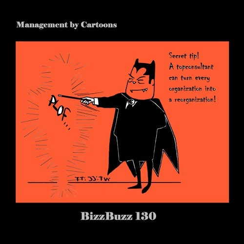 Cartoon: BizzBuzz Re-Organization Miracle (medium) by MoArt Rotterdam tagged bizzbuzz,bizztoons,businesscartoons,managementcartoons,managementbycartoons,officelife,officesurvival,organization,organisation,reorganization,reorganisation,secrettip,topconsultant,fromorganizationtoreorganization