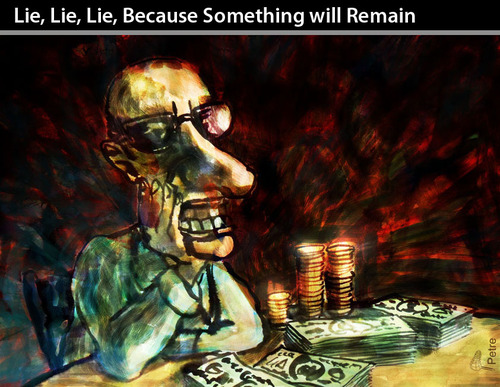 Cartoon: LIE CAUSE SOMETHING WILL REMAIN (medium) by PETRE tagged corruption,government,information,propaganda