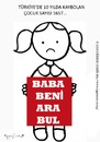 Cartoon: Baba Beni Ara Bul (small) by CIGDEM DEMIR tagged missing children people girl child abuse