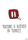 Cartoon: Youtube is blocked (small) by CIGDEM DEMIR tagged youtube,blocked,in,turkey,recep,tayyip,erdogan,social,media,government,akp,curropt,ban,internet,facts,news,bbc