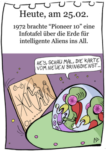 Cartoon: 25. Februar (medium) by chronicartoons tagged aliens,ufo,pioneer,10,pizzabringdienst,weltall,cartoon