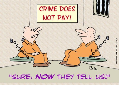 Cartoon: crime doesnt pay now they tell (medium) by rmay tagged crime,doesnt,pay,now,they,tell