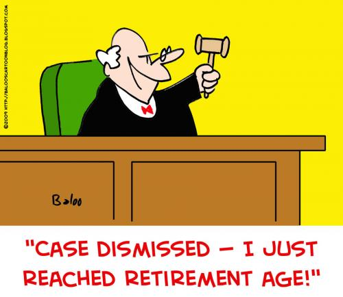 Cartoon: reached retirement age judge (medium) by rmay tagged reached,retirement,age,judge,case,dismissed