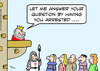 Cartoon: answer questing king arrested (small) by rmay tagged answer,questing,king,arrested